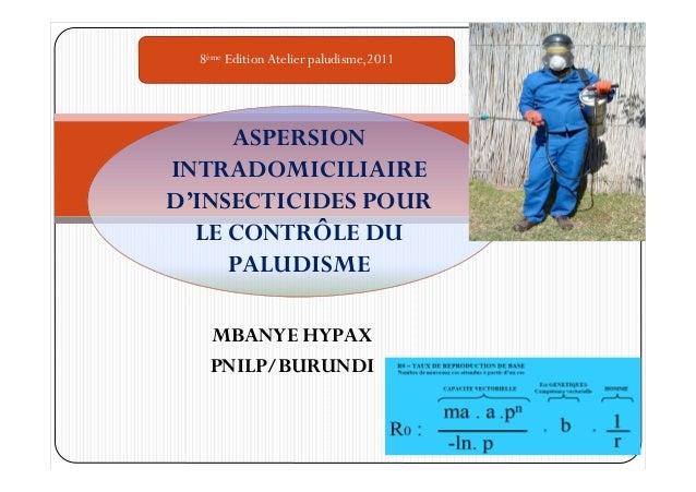 8ème Edition Atelier paludisme,2011     ASPERSIONINTRADOMICILIAIRED'INSECTICIDES POUR  LE CONTRÔLE DU     PALUDISME   MBAN...