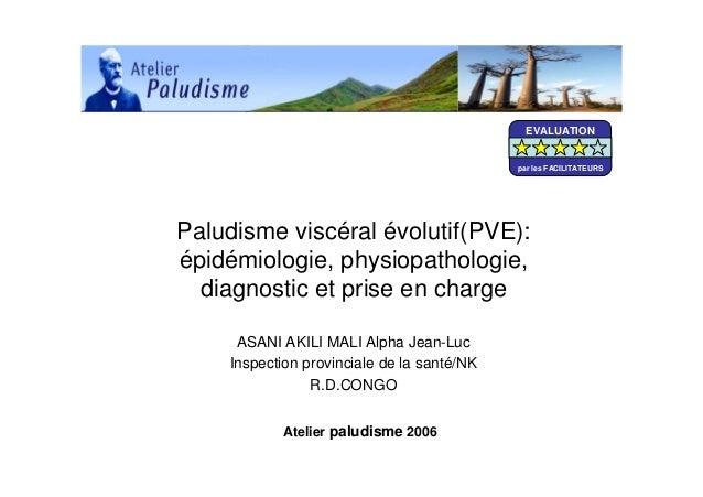 Paludisme viscéral évolutif(PVE):épidémiologie, physiopathologie,diagnostic et prise en chargeASANI AKILI MALI Alpha Jean-...