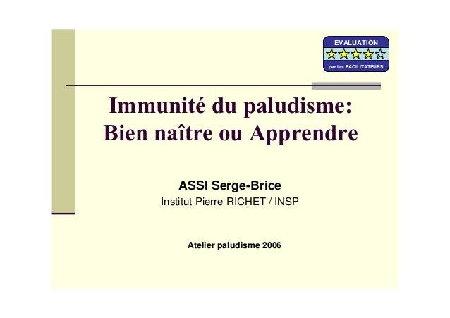 ASSI Serge-BriceInstitut Pierre RICHET / INSPAtelier paludisme 2006EVALUATIONpar les FACILITATEURSEVALUATIONpar les FACILI...