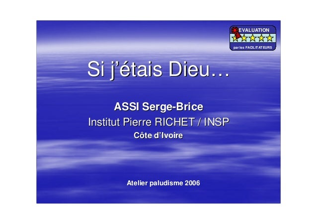 Si jSi j'é'étais Dieutais Dieu……ASSIASSI SergeSerge--BriceBriceInstitut Pierre RICHET / INSPInstitut Pierre RICHET / INSPC...