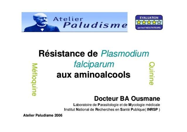RRéésistance desistance de PlasmodiumPlasmodiumfalciparumfalciparumaux aminoalcoolsaux aminoalcoolsDocteur BA OusmaneDocte...