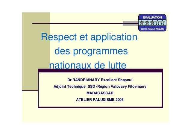 Respect et applicationdes programmesnationaux de lutteDr RANDRIANARY Excellent ShapoulAdjoint Technique SSD /Région Vatova...