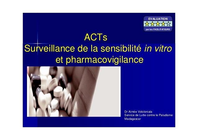 ACTsSurveillance de la sensibilité in vitroet pharmacovigilanceDr AimDr Aiméée Vololonialae VololonialaService deService d...