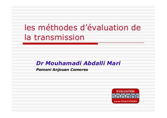 les méthodes d'évaluation dela transmissionDr Mouhamadi Abdalli MariPomoni Anjouan ComoresEVALUATIONpar les FACILITATEURS