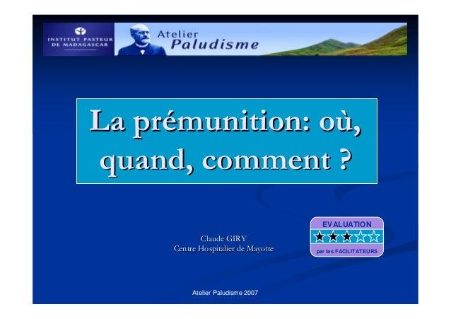 Atelier Paludisme 2007La prLa préémunition: omunition: oùù,,quand, comment ?quand, comment ?Claude GIRYClaude GIRYCentre H...