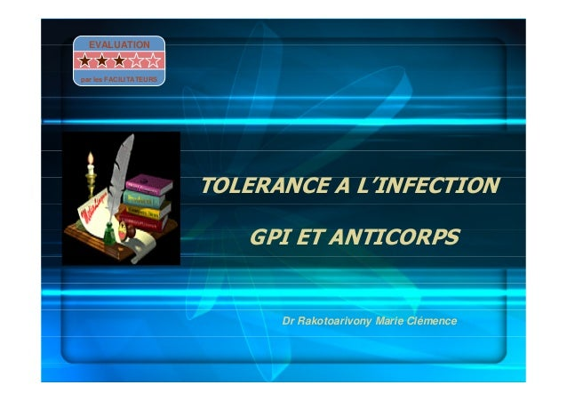 TOLERANCE A L'INFECTIONGPI ET ANTICORPSDr Rakotoarivony Marie ClémenceEVALUATIONpar les FACILITATEURS