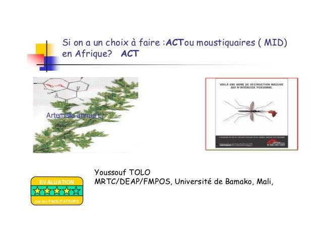 Si on a un choix à faire :ACTou moustiquaires ( MID)en Afrique? ACTYoussouf TOLOMRTC/DEAP/FMPOS, Université de Bamako, Mal...
