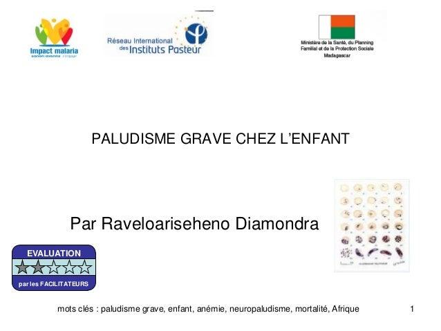 PALUDISME GRAVE CHEZ L'ENFANTPar Raveloariseheno Diamondra1mots clés : paludisme grave, enfant, anémie, neuropaludisme, mo...