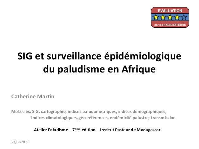 SIG et surveillance épidémiologiquedu paludisme en AfriqueCatherine MartinMots clés: SIG, cartographie, indices paludométr...
