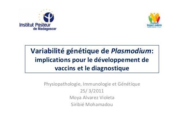 Variabilité génétique de Plasmodium:implications pour le développement devaccins et le diagnostiquePhysiopathologie, Immun...