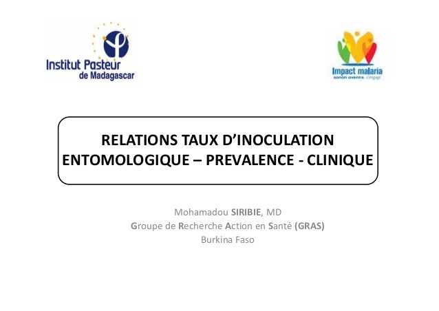 RELATIONS TAUX D'INOCULATIONENTOMOLOGIQUE – PREVALENCE - CLINIQUE                 Mohamadou SIRIBIE, MD        Groupe de R...