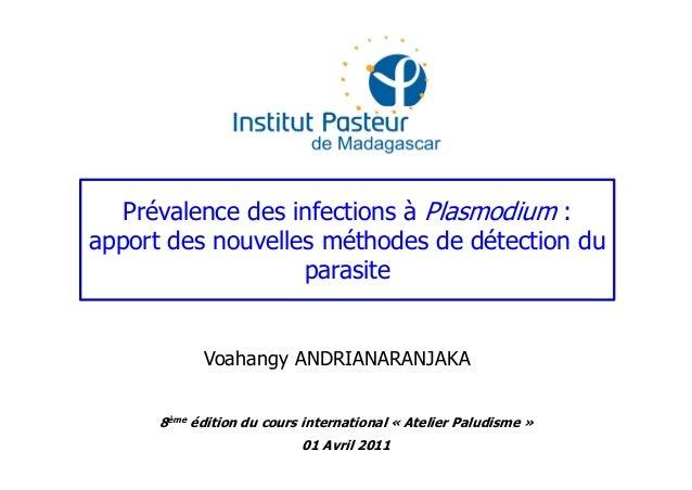 Prévalence des infections à Plasmodium :apport des nouvelles méthodes de détection duparasiteVoahangy ANDRIANARANJAKA8ème ...