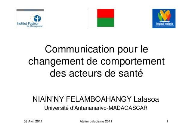 Communication pour lechangement de comportementdes acteurs de santéNIAIN'NY FELAMBOAHANGY LalasoaUniversité d'Antananarivo...