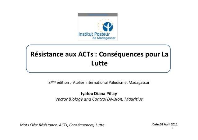 Résistance aux ACTs : Conséquences pour LaLutte8ème édition , Atelier International Paludisme, MadagascarIyaloo Diana Pill...