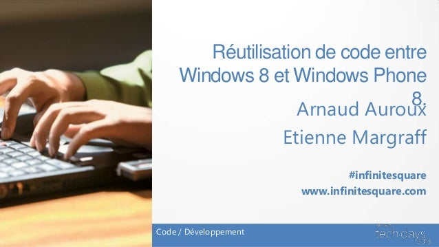 Réutilisation de code entre     Windows 8 et Windows Phone                                 8.                    Arnaud Au...