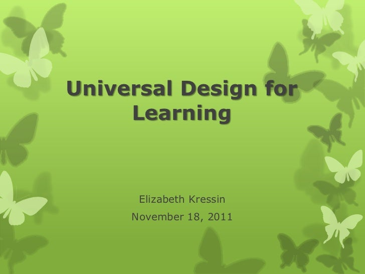 Universal Design for     Learning      Elizabeth Kressin     November 18, 2011