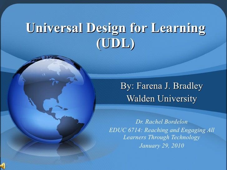 Universal Design for Learning (UDL) By: Farena J. Bradley Walden University Dr. Rachel Bordelon EDUC 6714: Reaching and En...