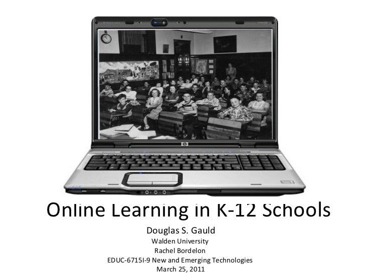 Online Learning in K-12 Schools Douglas S. Gauld Walden University  Rachel Bordelon  EDUC-6715I-9 New and Emerging Technol...