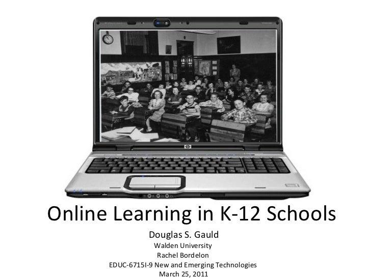 Online Learning in K-12 Schools Douglas S. Gauld Walden University Rachel Bordelon  EDUC-6715I-9 New and Emerging Technol...