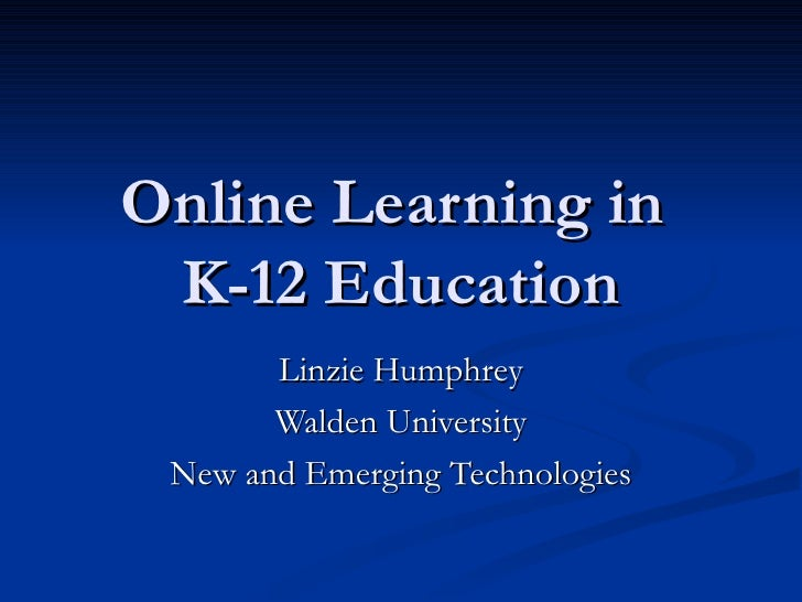 Online Learning in  K-12 Education Linzie Humphrey Walden University New and Emerging Technologies