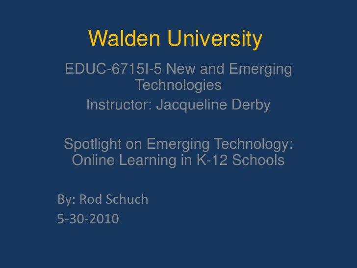 Walden University<br />EDUC-6715I-5 New and Emerging Technologies <br />Instructor:Jacqueline Derby<br />Spotlight on Eme...