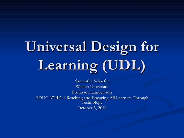 Universal Design for Learning (UDL) Samantha Schaefer Walden University Professor Lambertson EDUC-6714D-1 Reaching and Eng...