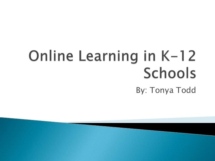 Online Learning in K-12 Schools<br />By: Tonya Todd<br />
