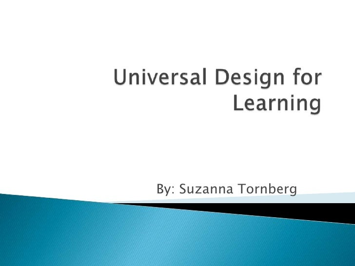 Universal Design for Learning<br />By: Suzanna Tornberg<br />