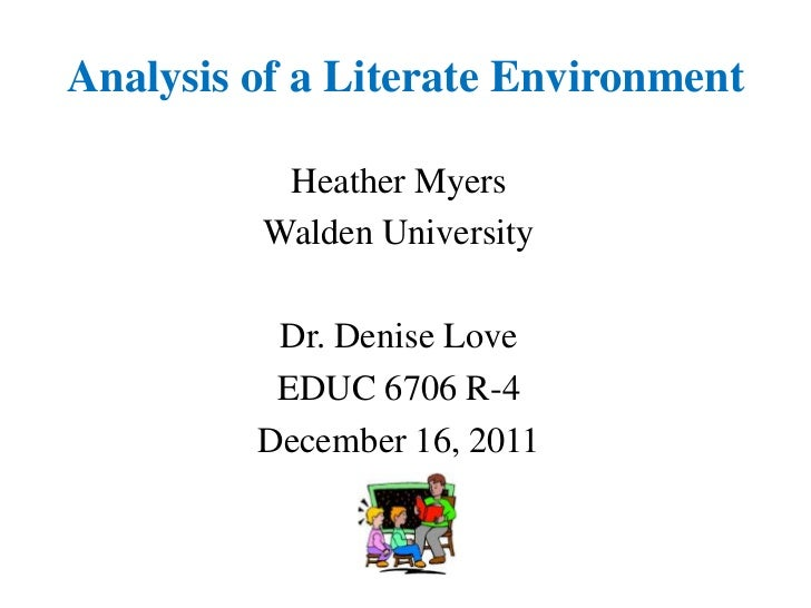 Analysis of a Literate Environment          Heather Myers         Walden University          Dr. Denise Love          EDUC...