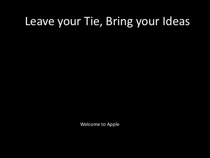 Leave your Tie, Bring your Ideas<br />Welcome to Apple<br />
