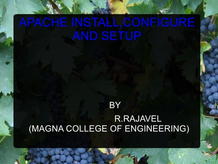 APACHE INSTALL,CONFIGURE AND SETUP <ul>BY R.RAJAVEL (MAGNA COLLEGE OF ENGINEERING) </ul>