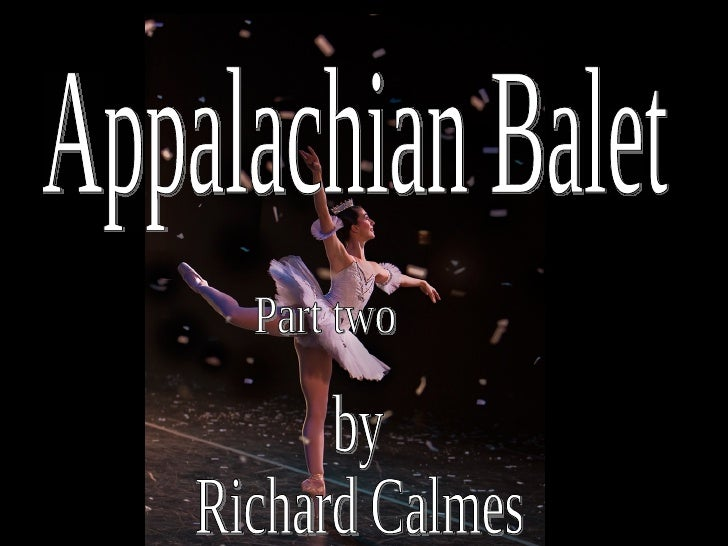 by Richard Calmes Appalachian Balet Part two