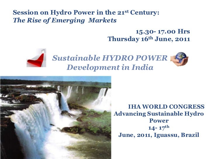 Session on Hydro Power in the 21st Century:<br />The Rise of Emerging  Markets<br />			15.30- 17.00 Hrs<br />Thursday 16th...