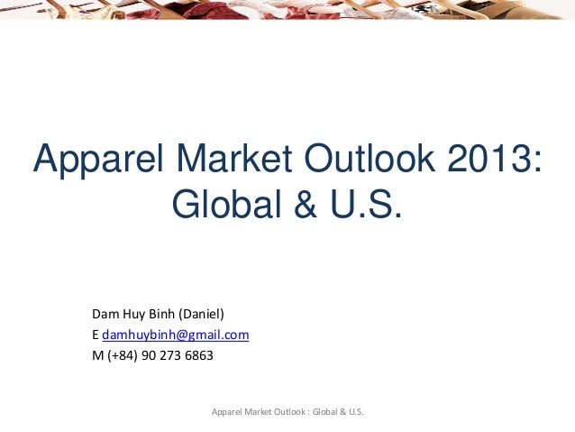 Global & U.S. Apparel Market Outlook 2013 - Opportunities For Vietnam & SEA Exporters