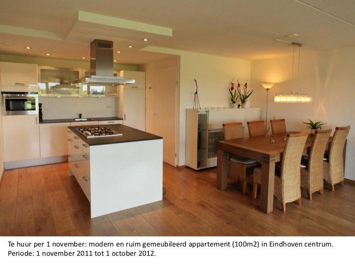 Te huur per 1 november: modern en ruim gemeubileerd appartement (100m2) in Eindhoven centrum.Periode: 1 november 2011 tot ...