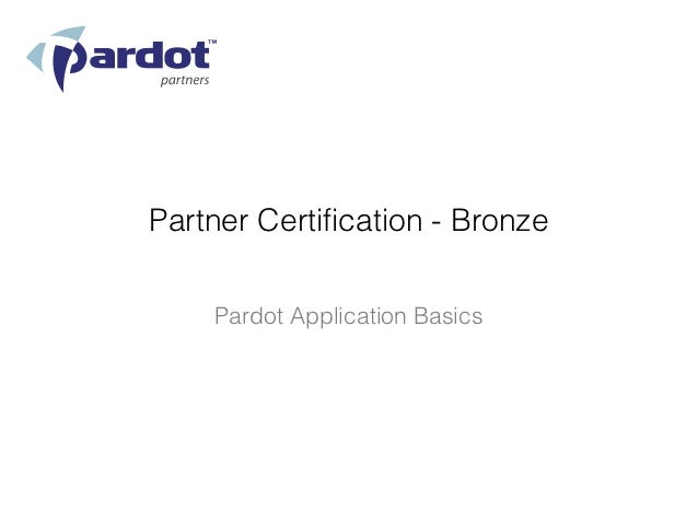 Partner Certification - Bronze    Pardot Application Basics