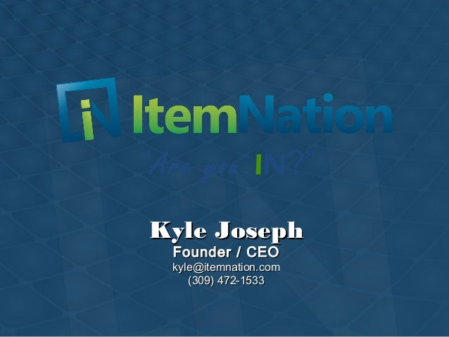 """Are you IN?"" Kyle JosephKyle Joseph Founder / CEOFounder / CEO kyle@itemnation.comkyle@itemnation.com (309) 472-1533(309)..."
