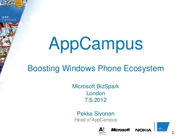AppCampusBoosting Windows Phone EcosystemMicrosoft BizSparkLondon7.6.2012Pekka SivonenHead of AppCampus1