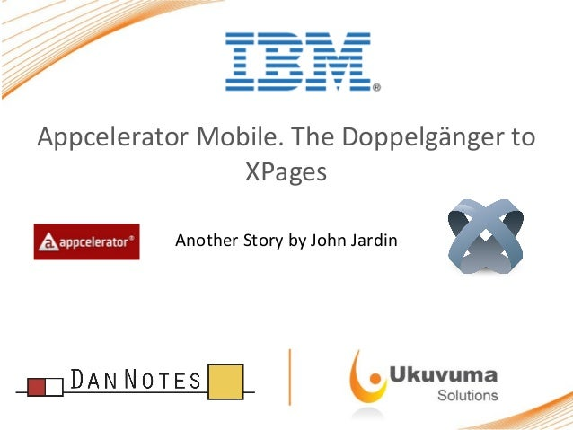 Appcelerator Mobile. The Doppelgänger to XPages Another Story by John Jardin