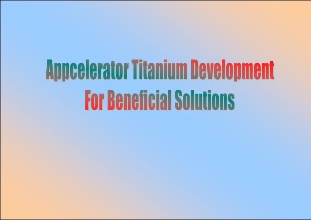 Appcelerator Titanium Development For Beneficial Solutions