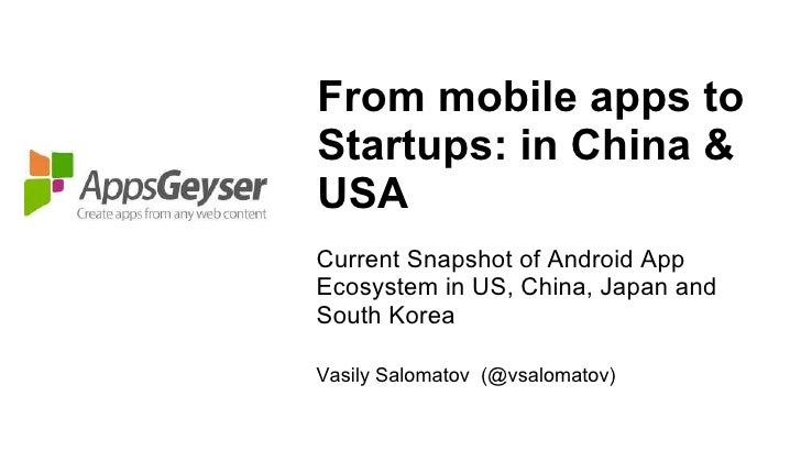 From mobile apps to Startups: in China & USA <ul><li>Current Snapshot of Android App Ecosystem in US, China, Japan and Sou...