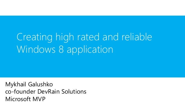 Mykhail Galushko co-founder DevRain Solutions Microsoft MVP Creating high rated and reliable Windows 8 application