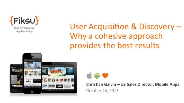Fiksu presentation at AppConext: User Acquisition and Discovery-Why a Cohesive Approach Provides the Best Results