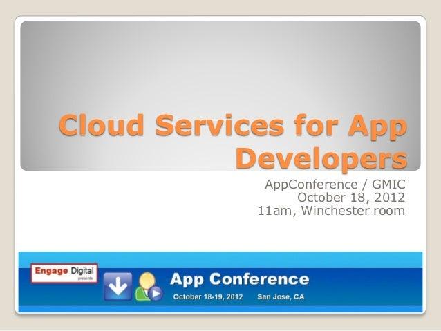 Cloud Services for App           Developers             AppConference / GMIC                 October 18, 2012            1...