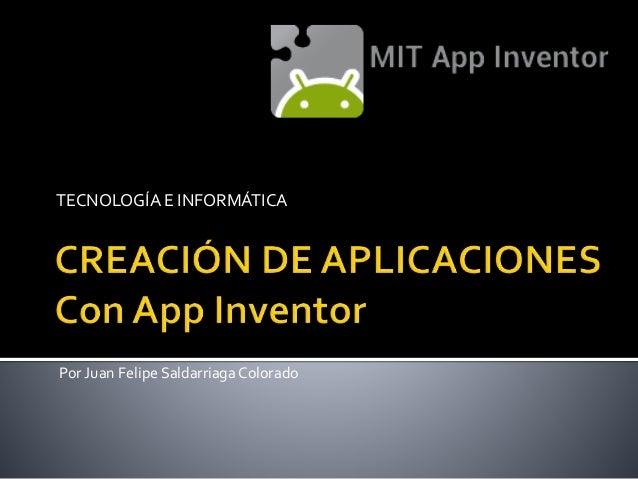 TECNOLOGÍA E INFORMÁTICA Por Juan Felipe Saldarriaga Colorado