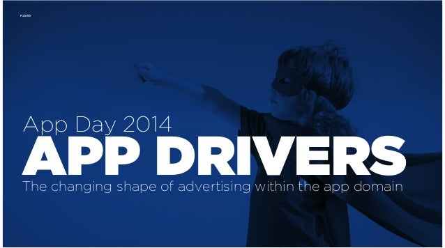 App day 2014 -  App drivers, The changing shape of advertising within the app domain