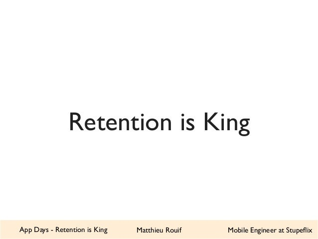 Retention is King  App Days - Retention is King Matthieu Rouif Mobile Engineer at Stupeflix