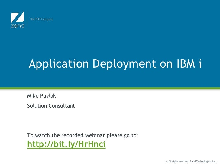 Application Deployment on IBM iMike PavlakSolution ConsultantTo watch the recorded webinar please go to:http://bit.ly/HrHn...