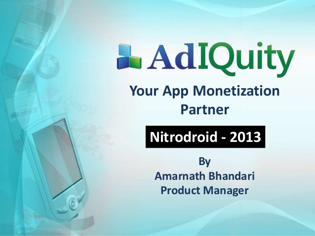 Your App Monetization Partner Nitrodroid - 2013 By Amarnath Bhandari Product Manager