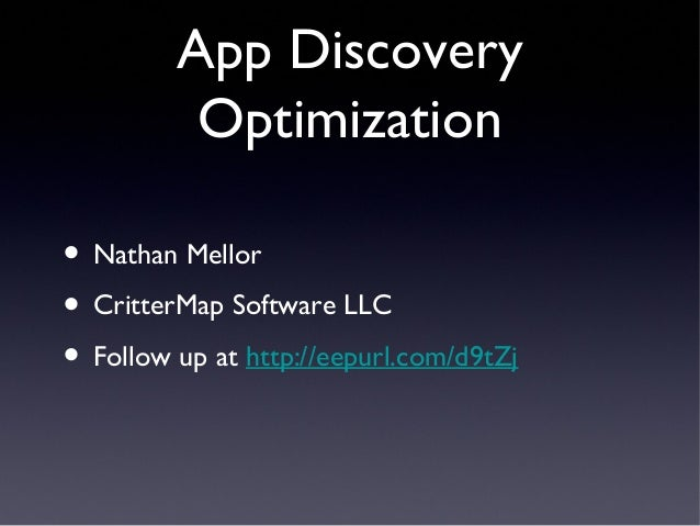App Discovery Optimization • Nathan Mellor • CritterMap Software LLC • Follow up at http://eepurl.com/d9tZj